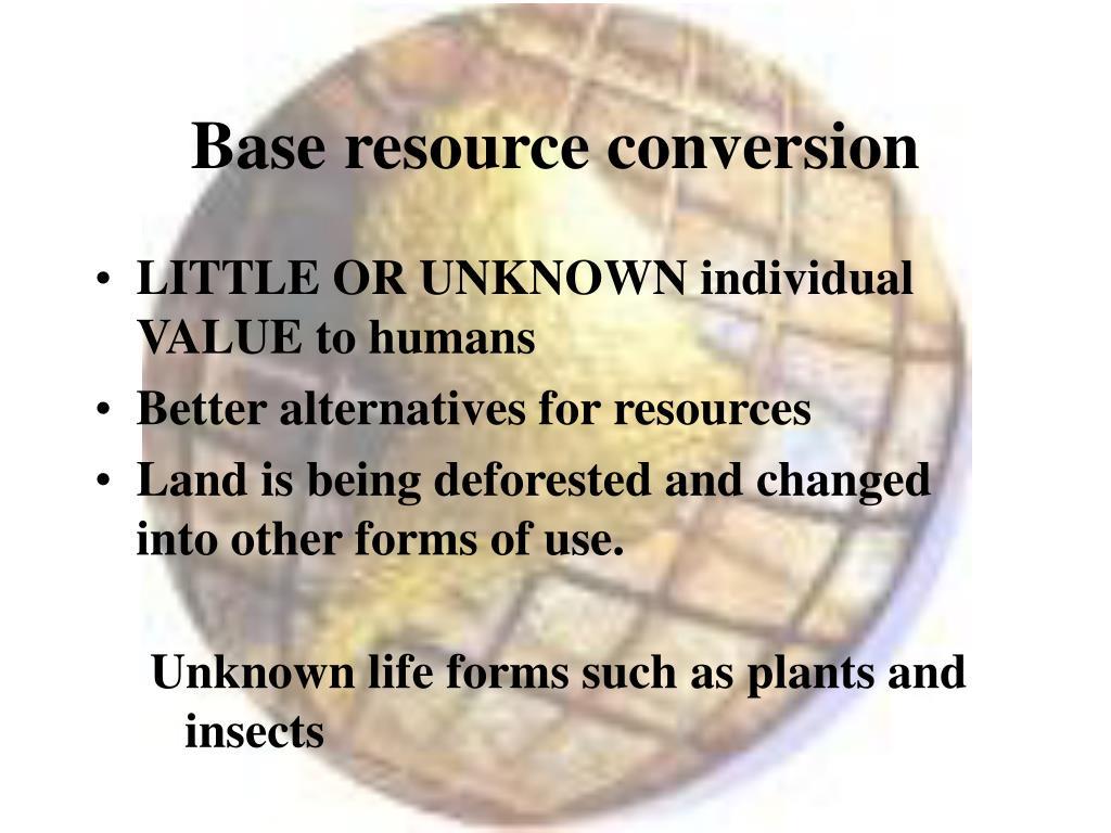 Base resource conversion