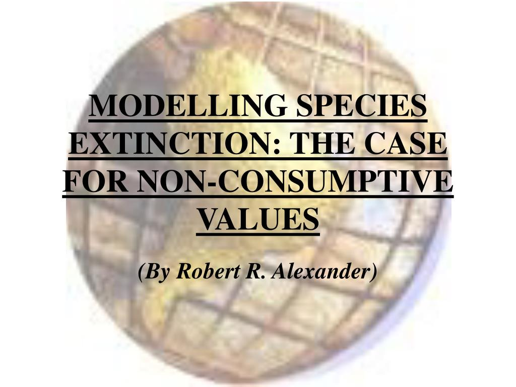 MODELLING SPECIES EXTINCTION: THE CASE FOR NON-CONSUMPTIVE VALUES