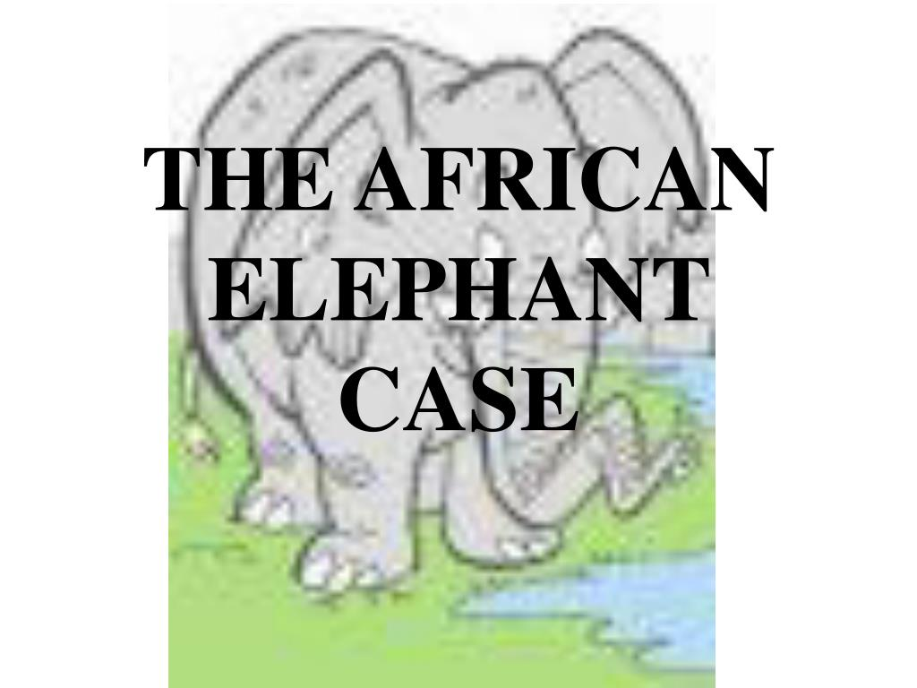 THE AFRICAN ELEPHANT CASE