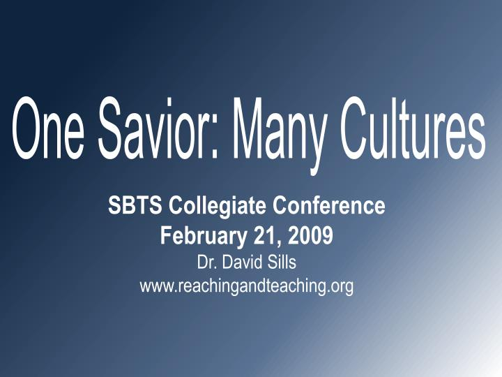 Sbts collegiate conference february 21 2009 dr david sills www reachingandteaching org