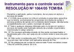 instrumento para o controle social resolu o n 1064 05 tcm ba