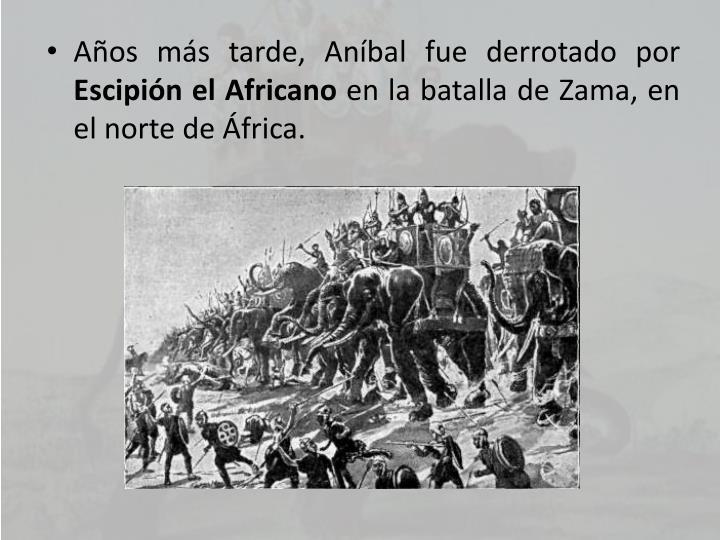 Años más tarde, Aníbal fue derrotado por