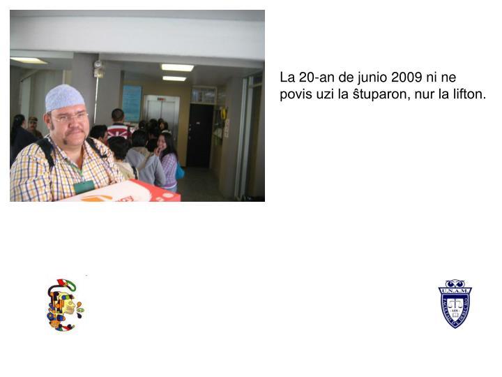 La 20-an de junio 2009 ni ne povis uzi la ŝtuparon, nur la lifton.