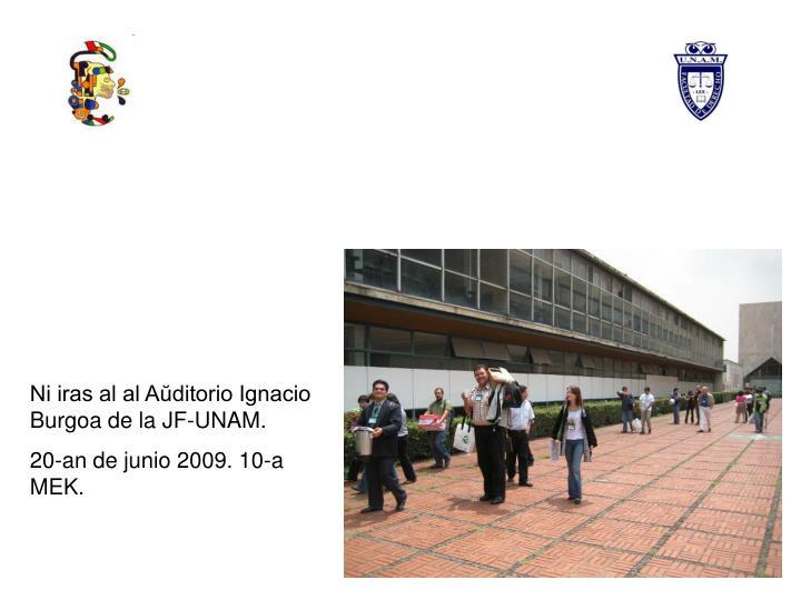 Ni iras al al Aŭditorio Ignacio Burgoa de la JF-UNAM.