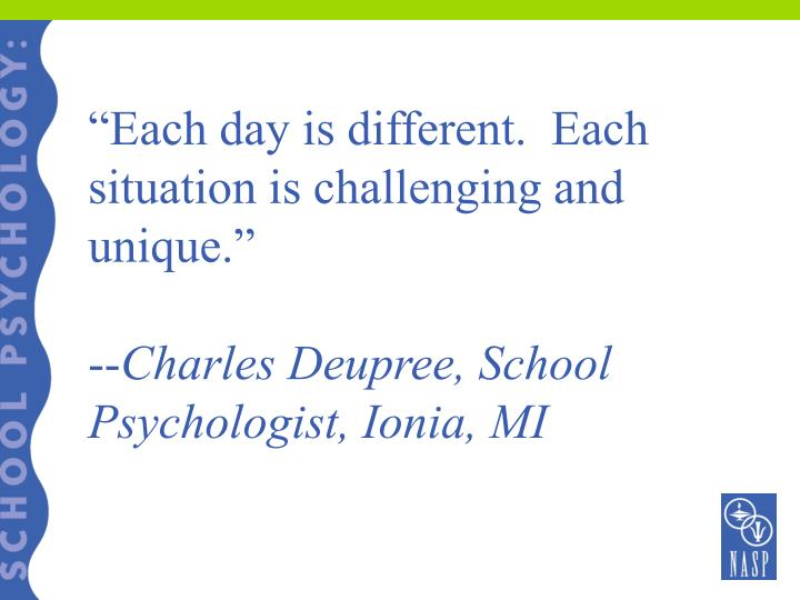 """""""Each day is different.  Each situation is challenging and unique."""""""