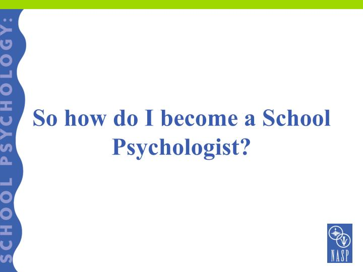 So how do I become a School Psychologist?