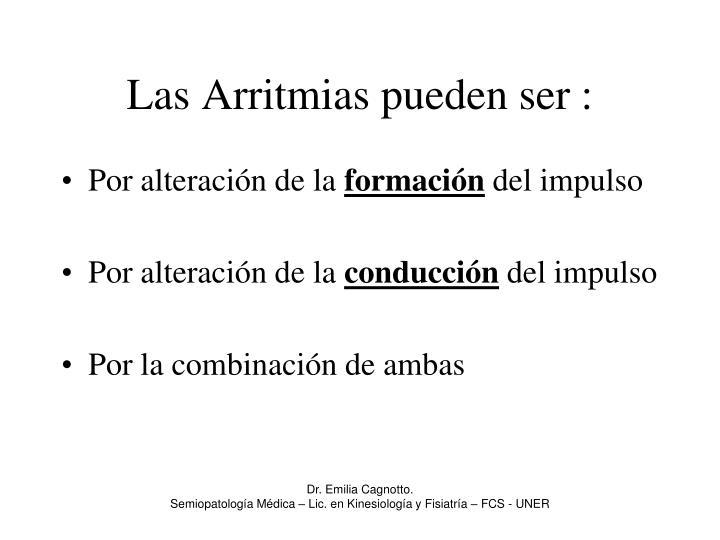 Las Arritmias pueden ser :