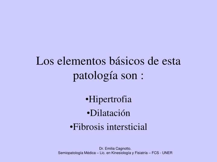Los elementos básicos de esta patología son :
