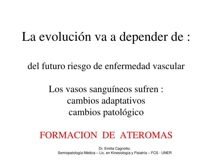 La evolución va a depender de :