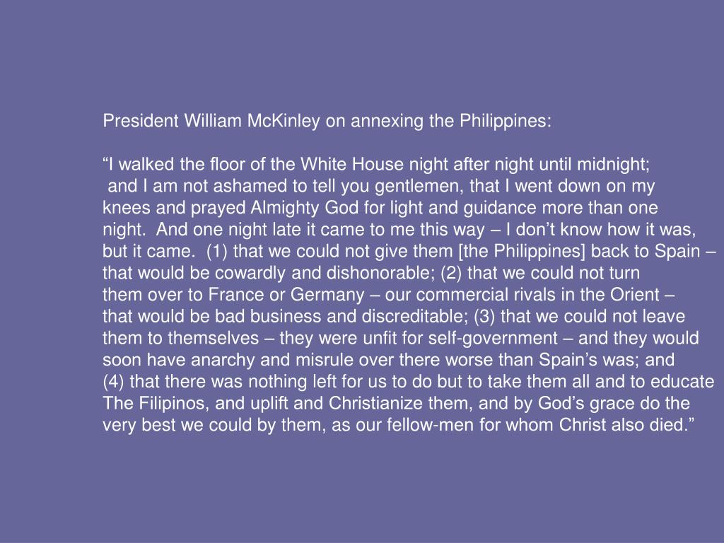 President William McKinley on annexing the Philippines:
