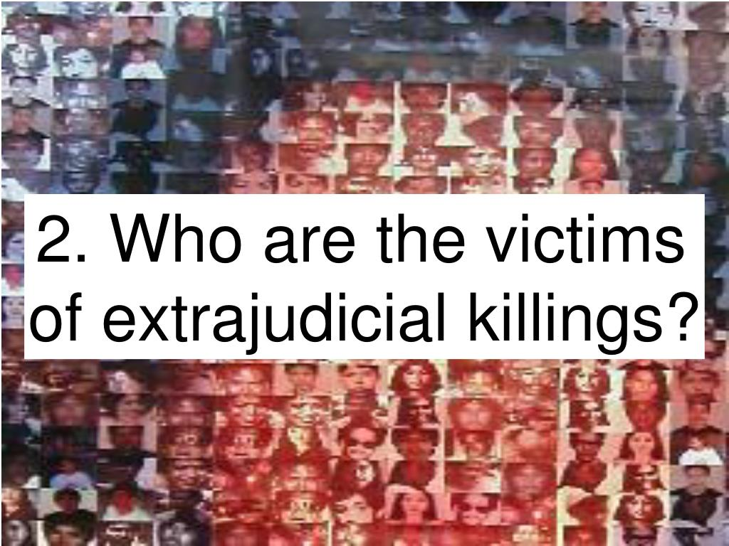 2. Who are the victims of extrajudicial killings?
