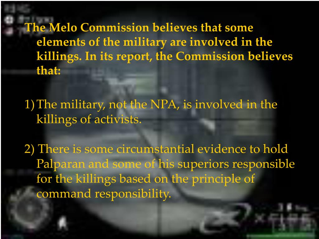 The Melo Commission believes that some elements of the military are involved in the killings. In its report, the Commission believes that: