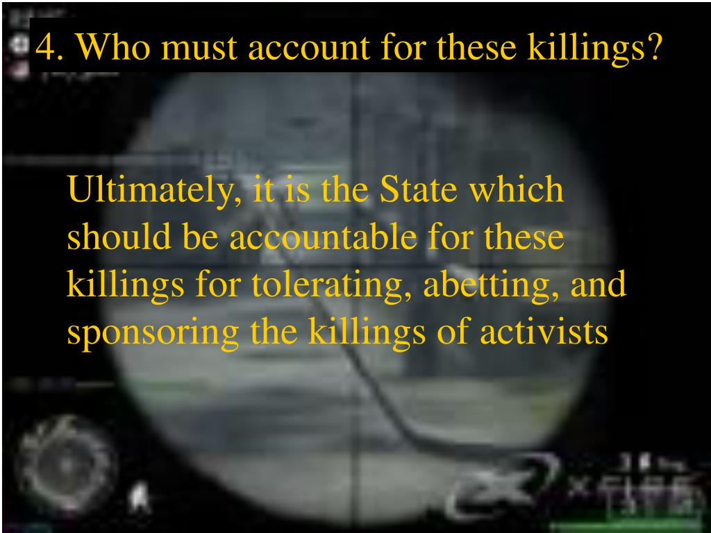 4. Who must account for these killings?