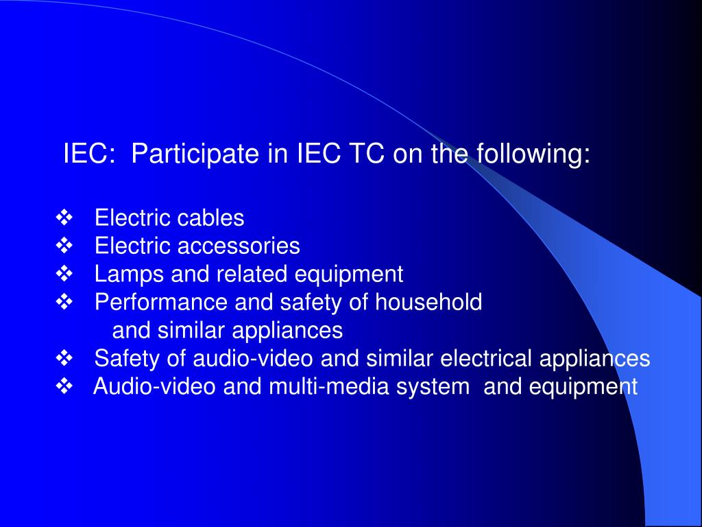 IEC:  Participate in IEC TC on the following: