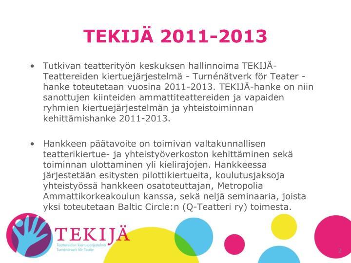TEKIJÄ 2011-2013