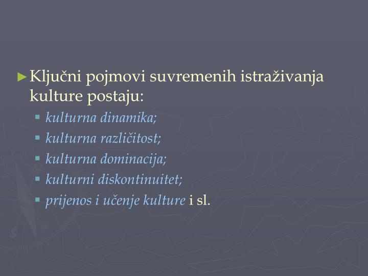 Ključni pojmovi suvremenih istraživanja kulture postaju: