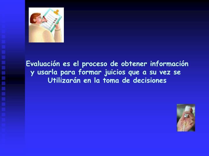 Evaluacin es el proceso de obtener informacin