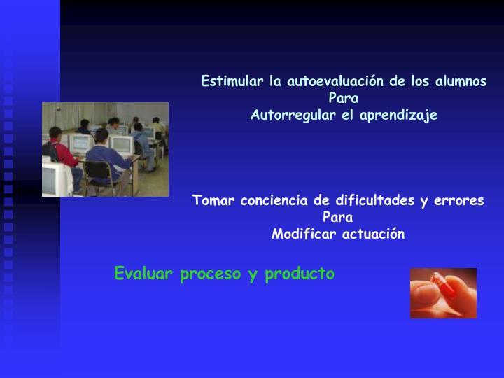 Estimular la autoevaluacin de los alumnos