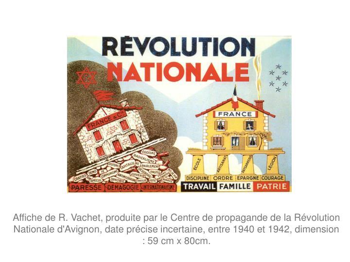 Affiche de R. Vachet, produite par le Centre de propagande de la Révolution Nationale d'Avignon, date précise incertaine, entre 1940 et 1942, dimension : 59 cm x 80cm.