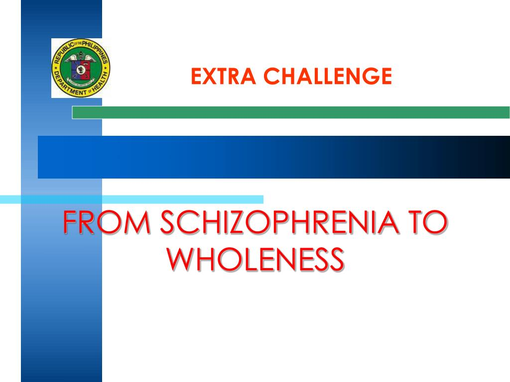 FROM SCHIZOPHRENIA TO WHOLENESS