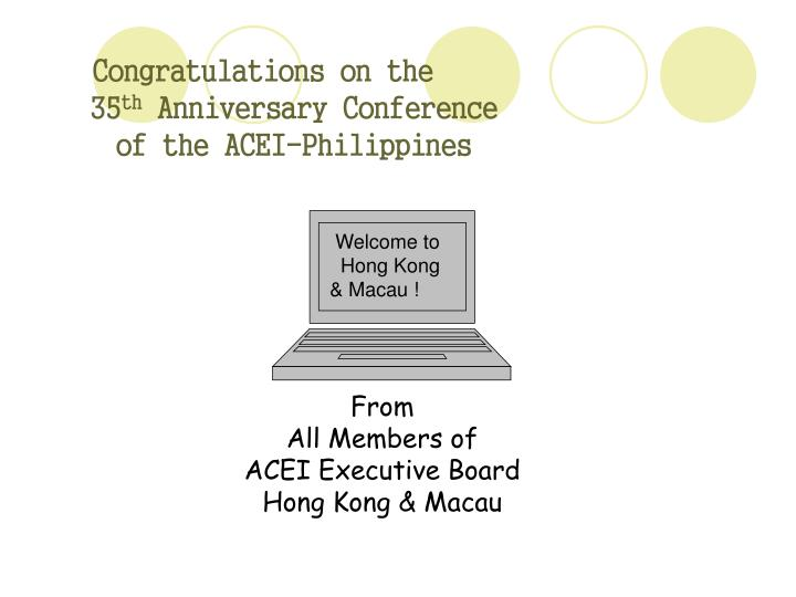 Congratulations on the 35 th anniversary conference of the acei philippines
