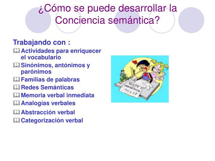 ¿Cómo se puede desarrollar la Conciencia semántica?