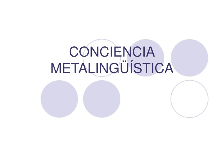 Conciencia metaling stica