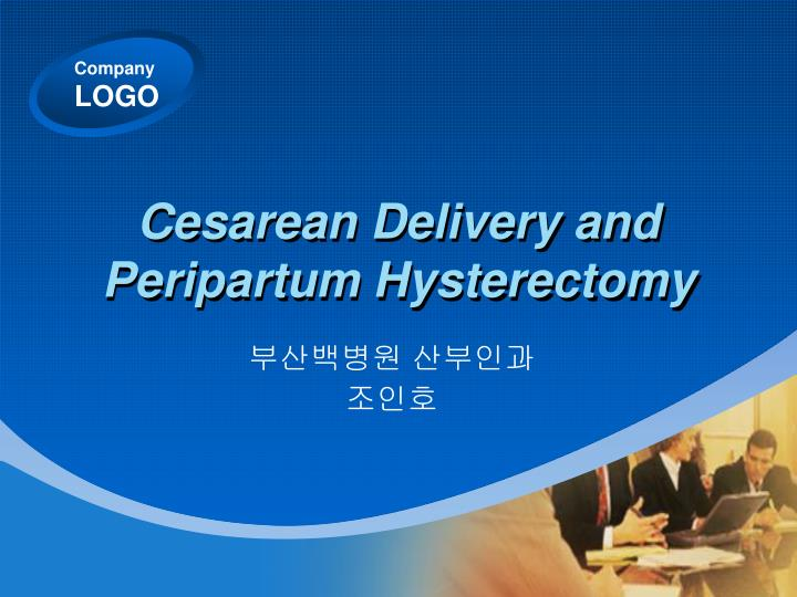 Cesarean delivery and peripartum hysterectomy
