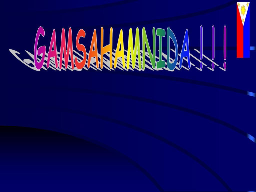 GAMSAHAMNIDA ! ! !