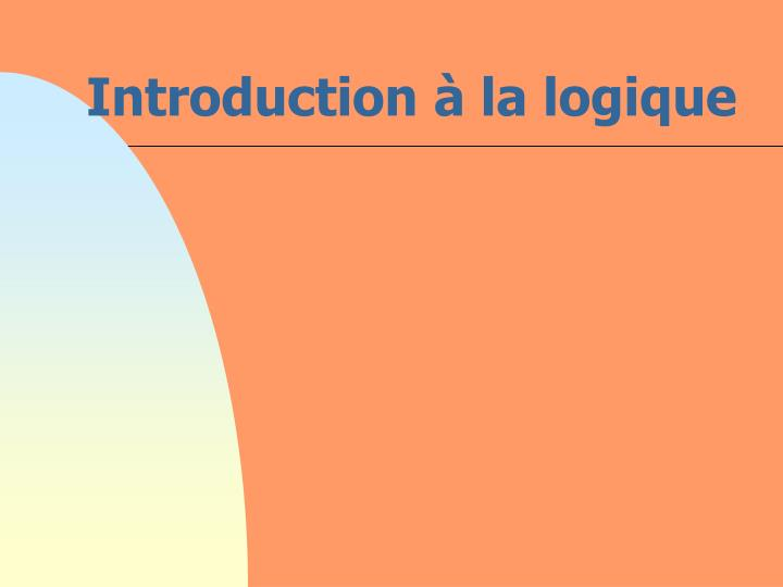 Introduction la logique