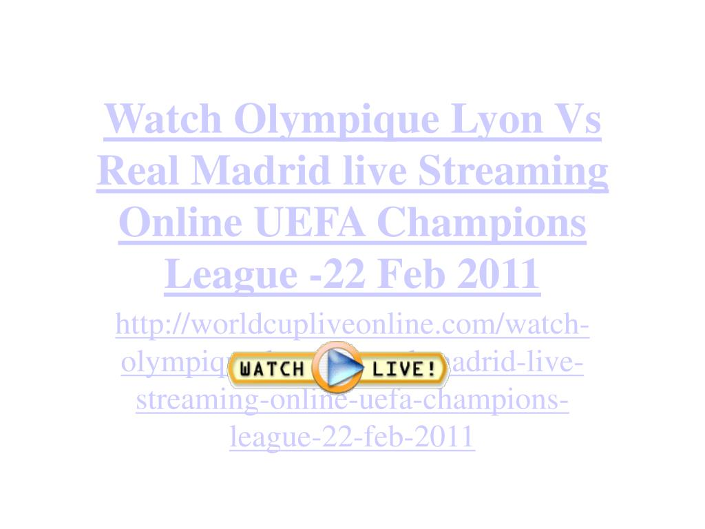 Watch Olympique Lyon Vs Real Madrid live Streaming Online UEFA Champions League -22 Feb 2011