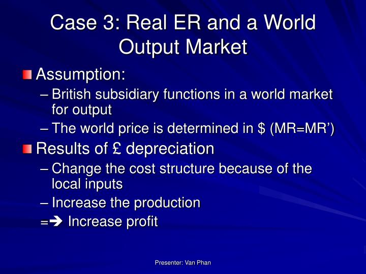 Case 3: Real ER and a World Output Market