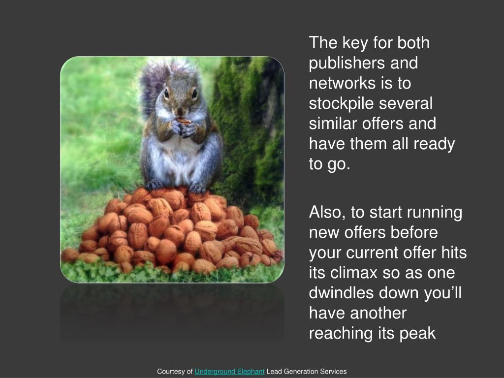 The key for both publishers and networks is to stockpile several similar offers and have them all ready to go.