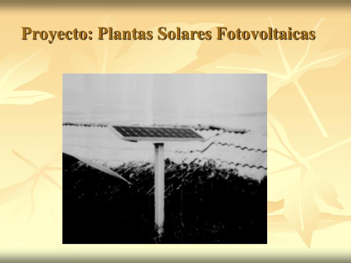 Proyecto:Plantas Solares Fotovoltaicas