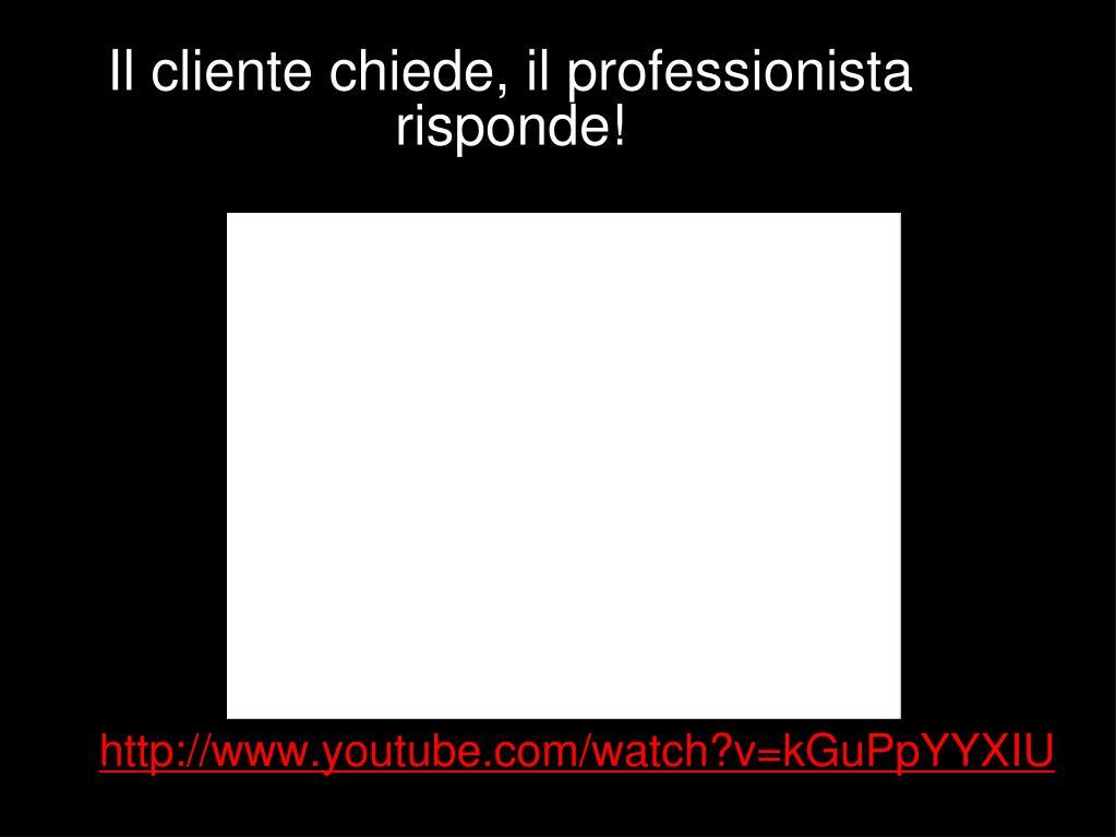Il cliente chiede, il professionista risponde!