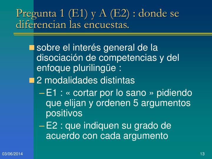 Pregunta 1 (E1) y A (E2) : donde se diferencian las encuestas.