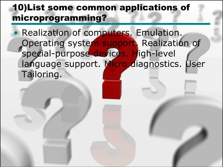 10)List some common applications of microprogramming?