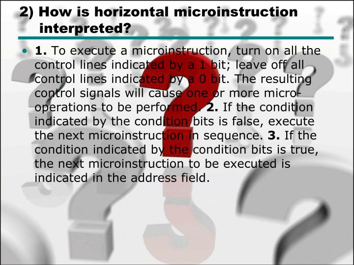 2) How is horizontal microinstruction interpreted?
