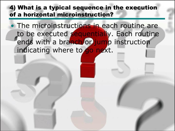 4) What is a typical sequence in the execution of a horizontal microinstruction?