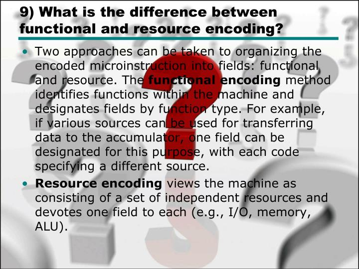 9) What is the difference between functional and resource encoding?