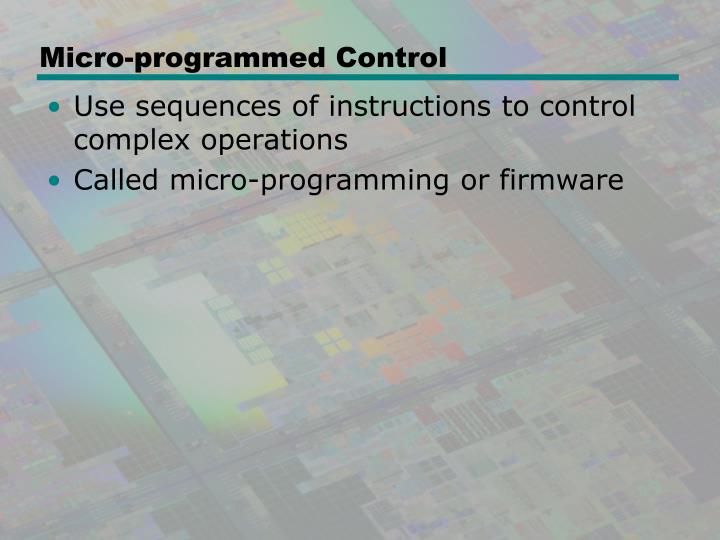 Micro programmed control