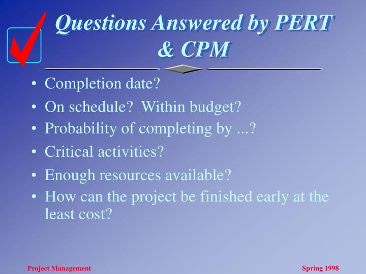 Questions Answered by PERT & CPM