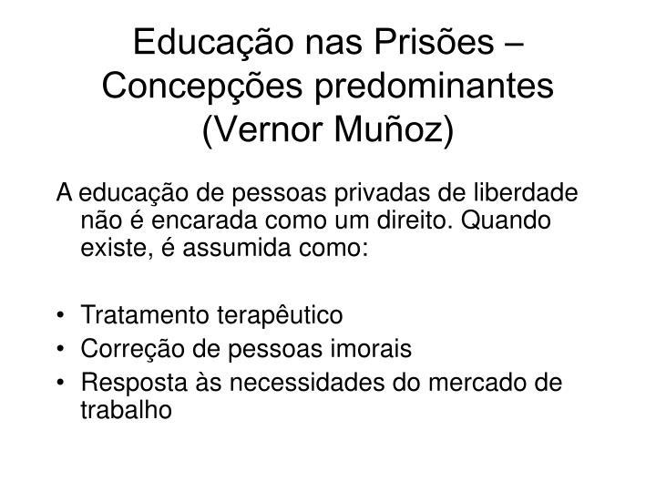 Educação nas Prisões – Concepções predominantes (Vernor Muñoz)