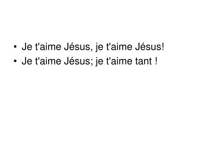 Je t'aime Jésus, je t'aime Jésus!