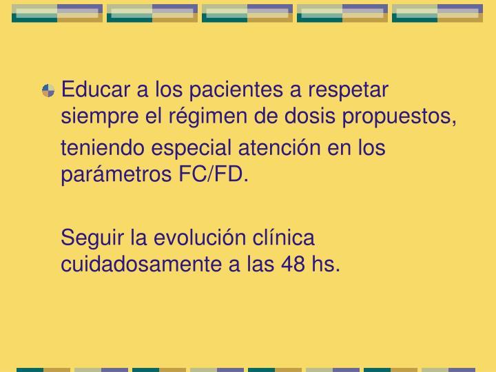 Educar a los pacientes a respetar siempre el régimen de dosis propuestos,