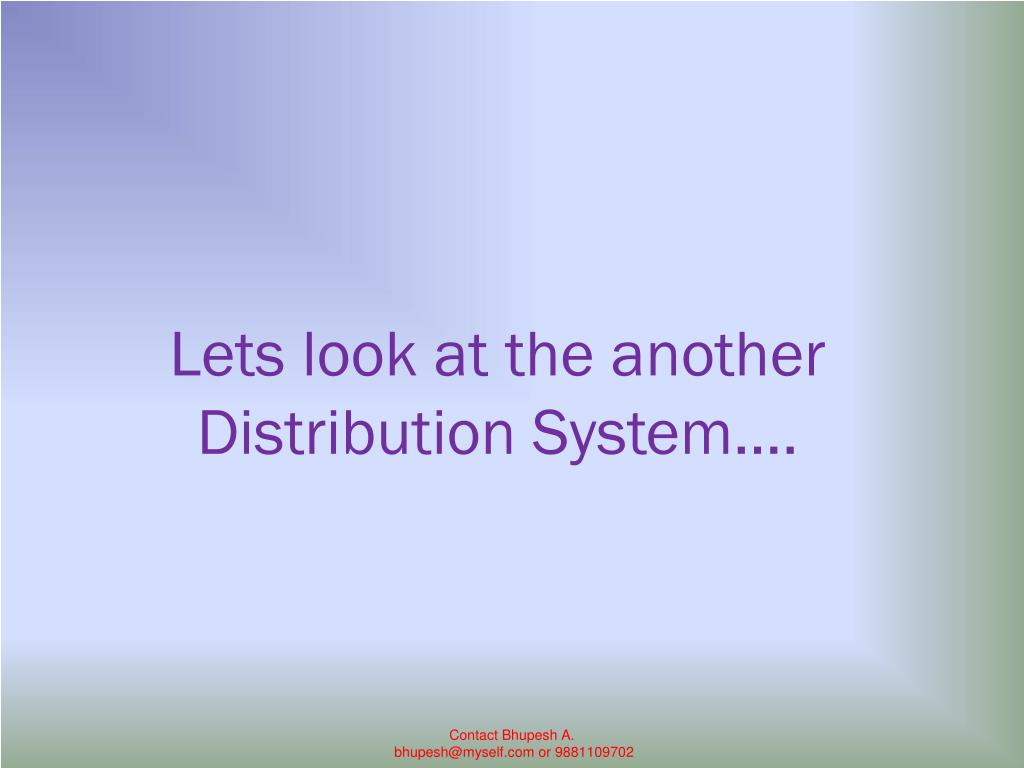 Lets look at the another Distribution System….