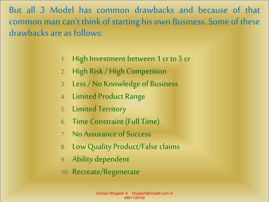 But all 3 Model has common drawbacks and because of that common man can't think of starting his own Business. Some of these drawbacks are as follows: