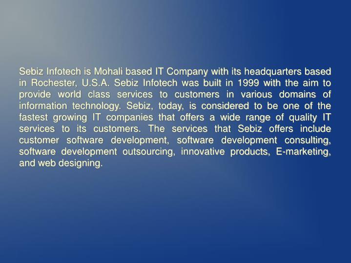 Sebiz Infotech is Mohali based IT Company with its headquarters based in Rochester, U.S.A. Sebiz Inf...