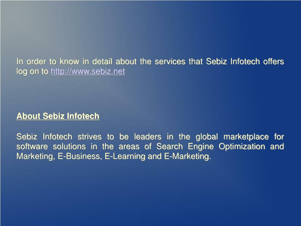 In order to know in detail about the services that Sebiz Infotech offers log on to