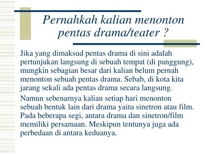 Pernahkah kalian menonton pentas drama/teater ?